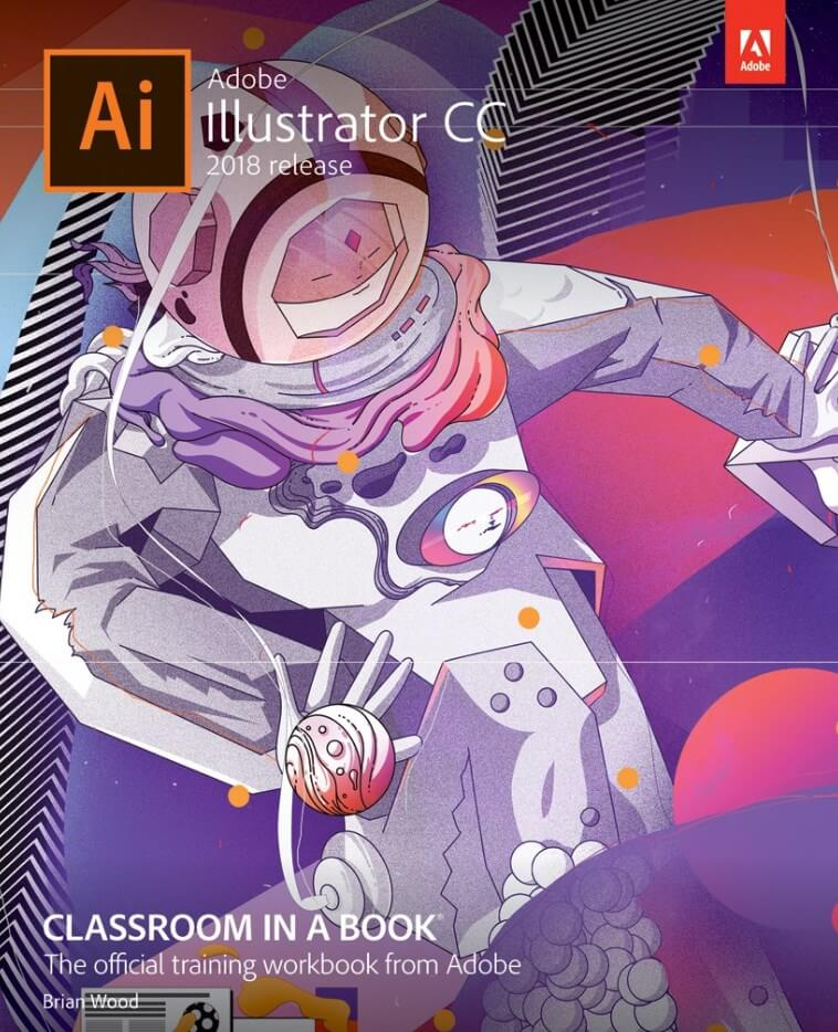 Adobe Illustrator CC Classroom in a Book 2018 by Brian Wood.